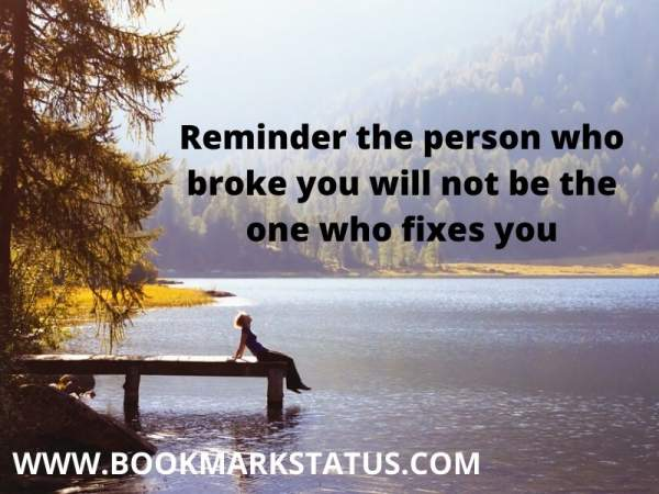 -Reminder the person who broke you will not be the one who fixes you | BOOKMARK STATUS