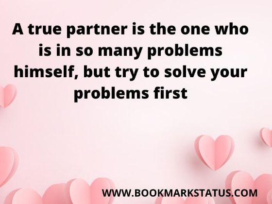 -A true partner is the one who is in so many problems himself, but try to solve your problems first | BOOKMARK STATUS
