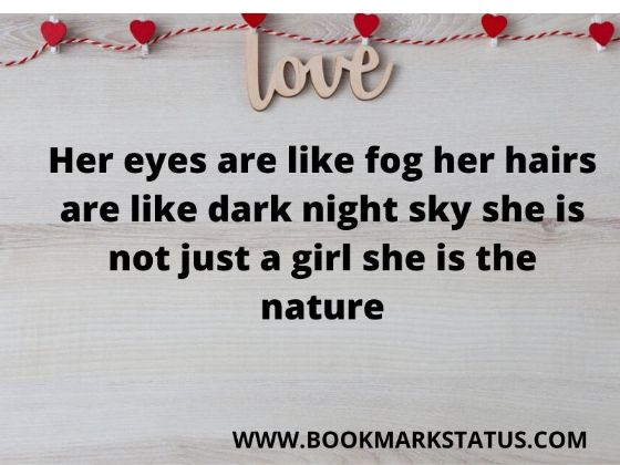 -Her eyes are like fog her hairs are like dark night sky she is not just a girl she is the nature | BOOKMARK STATUS
