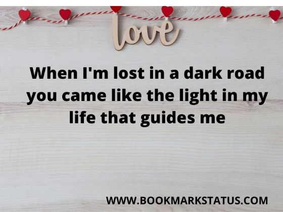 -When I'm lost in a dark road you came like the light in my life that guides me | BOOKMARK STATUS