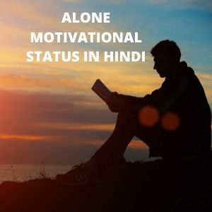 ALONE MOTIVATIONAL STATUS IN HINDI 2 LINE – (2021 Updated)